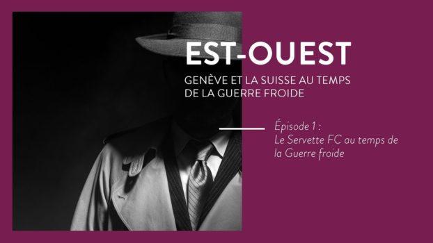Episode 1 : Le Servette FC au temps de la Guerre Froide (Radio Lac)