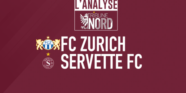 Zurich – Servette : L'analyse du match
