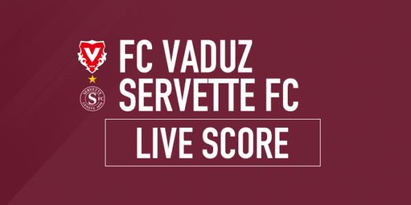Vaduz – Servette | Le livescore du match
