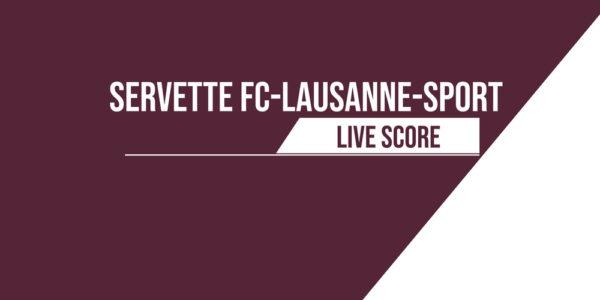 Servette – Lausanne | Le livescore